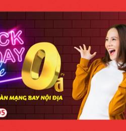 BLACK FRIDAY SALE - 0 ĐỒNG SIÊU CHẤT - VIETJET THÔI!